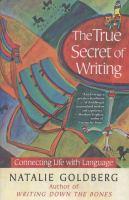 The true secret of writing by Natalie Goldberg.