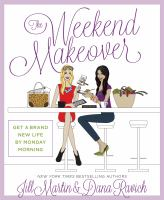 The weekend makeover by Jill Martin and Dana Ravich.