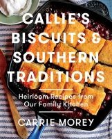 Callie's biscuits and Southern traditions : heirloom recipes from our family kitchen Book cover