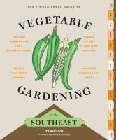The Timber Press guide to vegetable gardening in the Southeast  Cover Image