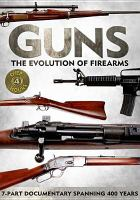 Guns, the evolution of firearms Cover Image