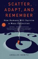 Scatter, adapt, and remember : how humans will survive a mass extinction  Cover Image