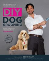 DIY dog grooming, from puppy cuts to best in show : everything you need to know, step by step Book cover