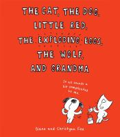 The cat, the dog, Little Red, the exploding eggs, the wolf, and Grandma  Cover Image