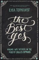 The best yes : making wise decisions in the midst of endless demands  Cover Image