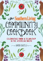 The Southern Living community cookbook : celebrating food & fellowship in the American south Book cover