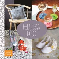 Felt sew good : 30 simple & stylish felt projects Book cover
