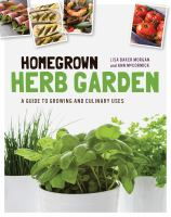 Homegrown herb garden : a guide to growing and culinary uses
