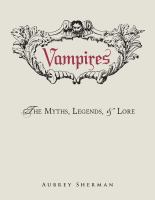 Vampires : the myths, legends, and lore  Cover Image