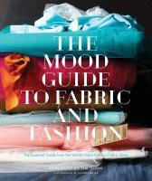 The Mood guide to fabric and fashion by [editor, Melanie Falick] ; foreword by Tim Gunn ; photography by Johnny Miller.