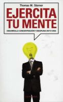 Ejercita tu mente : desarrolla concentración y disciplina en tu vida  Cover Image