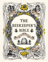 The beekeeper's bible : bees, honey, recipes & other home uses  Cover Image