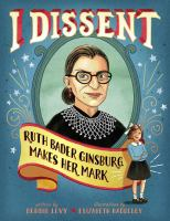 I dissent : Ruth Bader Ginsburg makes her mark Book cover