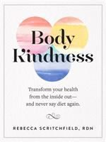 Body kindness : transform your health from the inside out, and never say diet again Book cover