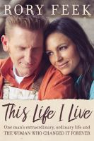 This life I live : one man's extraordinary, ordinary life and the woman who changed it forever
