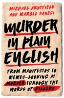 Murder in plain English : from manifestos to memes : looking at murder through the words of killers  Cover Image