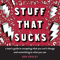 Stuff that sucks : a teen's guide to accepting what you can't change and committing to what you can Book cover