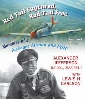 Go to record Red Tail captured, Red Tail free : memoirs of a Tuskegee A...
