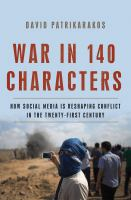 War in 140 characters : how social media is reshaping conflict in the twenty-first century  Cover Image