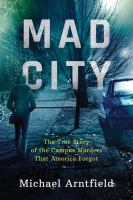 Mad City : the true story of the campus murders that America forgot  Cover Image