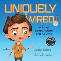 Uniquely wired : a story about autism and its gifts
