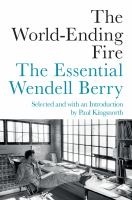 Go to record The world-ending fire : the essential Wendell Berry