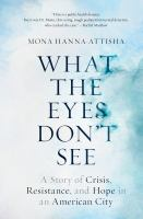 Go to record What the eyes don't see : a story of crisis, resistance, a...