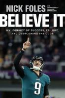 Believe it : my journey of success, failure, and overcoming the odds