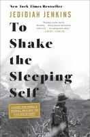 To shake the sleeping self : a journey from Oregon to Patagonia, and a quest for a life with no regret  Cover Image