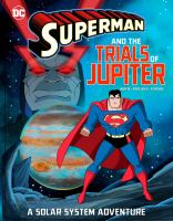 Superman and the trials of Jupiter : a solar system adventure