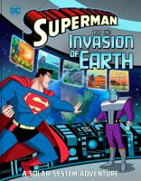 Superman and the invasion of Earth : a solar system adventure