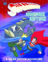 Superman and the nightmare on Neptune : a solar system adventure