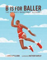 B is for baller : the ultimate basketball alphabet  Cover Image