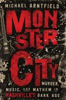 Monster city : murder, music, and mayhem in Nashville 's dark age  Cover Image
