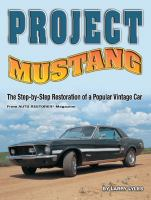 Project Mustang : the step-by-step restoration of a popular vintage car