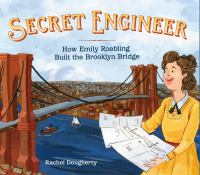 Secret engineer : how Emily Roebling built the Brooklyn Bridge  Cover Image
