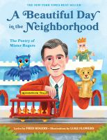 A beautiful day in the neighborhood : the poetry of Mister Rogers