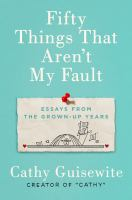 Fifty things that aren't my fault : essays from the grown-up years  Cover Image