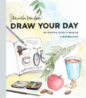 Draw your day : an inspiring guide to keeping a sketch journal