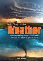 Field guide to the weather : learn to identify clouds and storms, forecast the weather, and stay safe Book cover