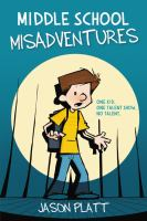 Middle school misadventures by by Jason Platt.