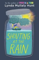 Shouting at the rain by Lynda Mullaly Hunt.