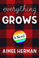 Everything grows : a novel  Cover Image