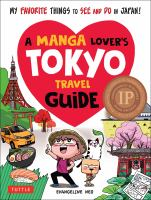 A manga lover's Tokyo travel guide : [my favorite things to see and do in Japan!  Cover Image