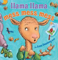 Llama Llama mess, mess, mess by by Anna Dewdney and Reed Duncan ; illustrated by JT Morrow.