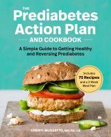 The prediabetes action plan and cookbook : a simple guide to getting healthy and reversing prediabetes