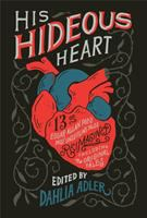 His hideous heart : thirteen of Edgar Allan Poe's most unsettling tales reimagined Book cover