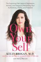 Own your self by Kelly Brogan, M.D. with Nancy Marriott.