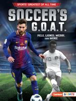 Soccer's G.O.A.T. : Pele, Lionel Messi, and more  Cover Image