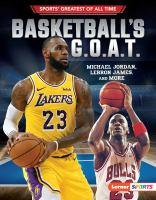 Basketball's G.O.A.T. : Michael Jordan, LeBron James, and more  Cover Image